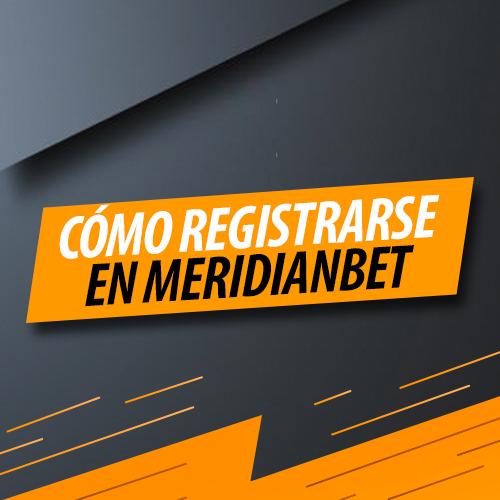 ¿Cómo Registrarse en Meridianbet?